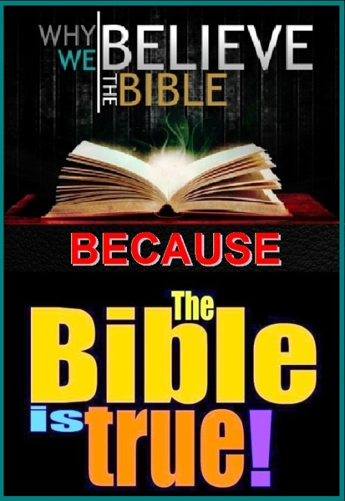 WHY I BELIEVE THE BIBLE IS TRUE